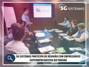 SG Sistemas participa de reunião com empresários supermercadistas do Paraná.