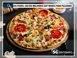 Conheça o SG Foods, um software para pizzaria completo!